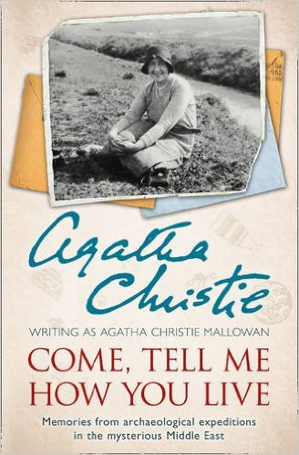 Come, Tell Me How You Live -  Agatha Christie - 9780007487240