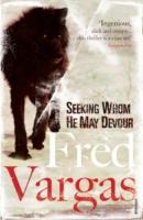 Seeking Whom He May Devour -  Fred Vargas - 9780099515975