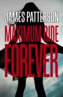 Maximum Ride Forever -  James Patterson - 9780099567493
