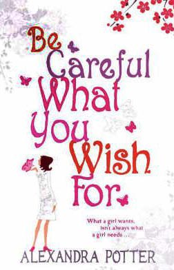 BE CAREFUL WHAT YOU WISH FOR -  Alexandra Potter - 9780340899618