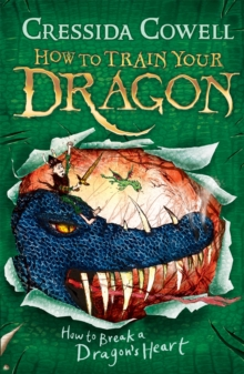HOW TO TRAIN YOUR DRAGON - HOW TO BREAK A DRAGONS HEART -  Cressida Cowell - 9780340996928