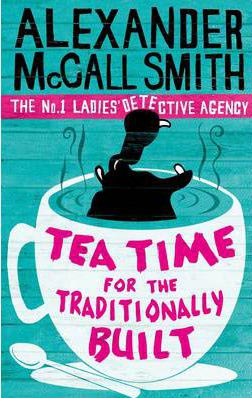 Tea Time For The Traditionally Built -  Alexander Mccall Smith - 9780349119977
