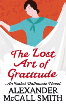 The Lost Art Of Gratitude -  Alexander Mccall Smith - 9780349120546