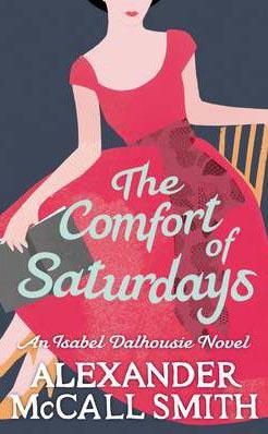 Comfort Of Saturdays -  Alexander Mccall Smith - 9780349120553