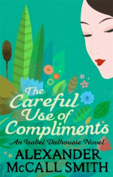 Careful Use Of Compliments -  Alexander Mccall Smith - 9780349139432