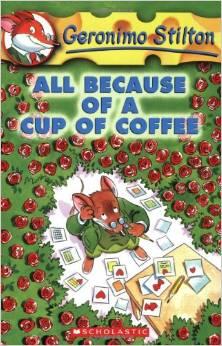 GERONIMO STILTON - 10 - ALL BECAUSE OF A CUP OF COFFEE -  Geronimo Stilton - 9780439559720