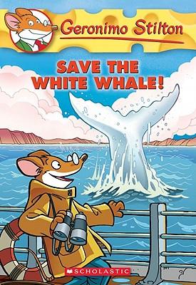 GERONIMO STILTON - 45 - SAVE THE WHITE WHALE! -  Geronimo Stilton - 9780545103770
