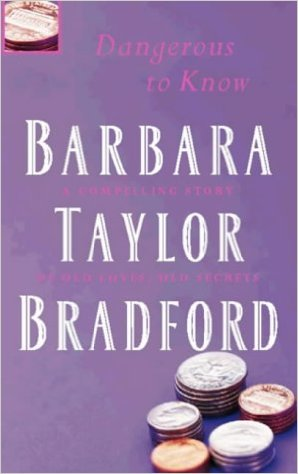 Dangerous To Know. -  Barbara Taylor Bradford - 9780586217399
