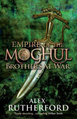 Empire Of The Moghul - Brothers At War -  Alex Rutherford - 9780755347568
