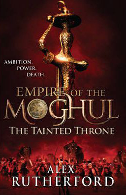 Empire Of The Moghul - Tainted Throne -  Alex Rutherford - 9780755347629