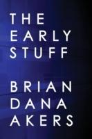 Early Stuff -  Brian Dana Akers - 9780989996662