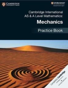 Cambridge International AS & A Level Mathematics Mechanics Practice Book - 9781108464024