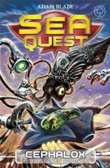 Sea Quest - 01 - Cephalox Cyber Squid -  Adam Blade - 9781408318485