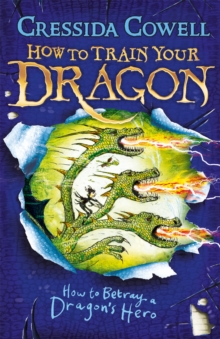 HOW TO TRAIN YOUR DRAGON - HOW TO BETRAY A DRAGONS HERO -  Cressida Cowell - 9781444913989