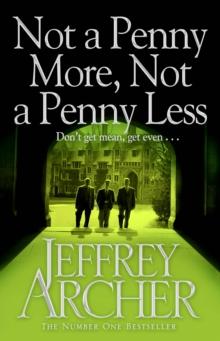 Not Penny More Not Penny Less -  Jeffrey Archer - 9781447218227