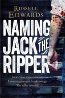 Naming Jack the Ripper -  Russell Edwards - 9781447264224