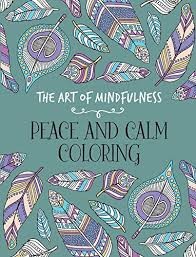 The Art of Mindfulness Peace and Calm Coloring - 9781454709602