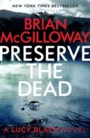 PRESERVE THE DEAD -  Brian Mcgilloway - 9781472113160