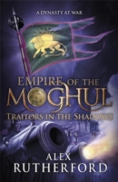 Empire Of The Moghul - Traitors In The Shadows -  Alex Rutherford - 9781472205896