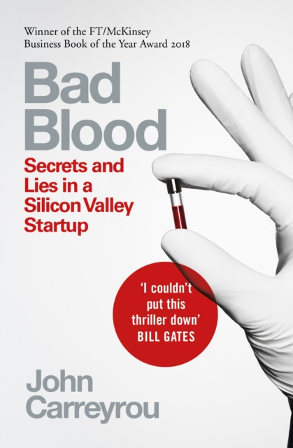 Bad Blood : Secrets and Lies in a Silicon Valley Startup - Carreyrou John - 9781509868087