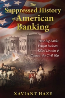 Suppressed History of American Banking - 9781591432333