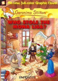 GERONIMO STILTON GRAPHIC - 06 - WHO STOLE THE MONA LISA -  Geronimo Stilton - 9781597072229
