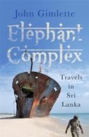 ELEPHANT COMPLEX -  John Gimlette - 9781782067979