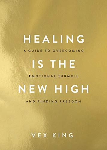 Healing is the New High: A Guide to Overcoming Emotional Turmoil and Finding Freedom - 9789388302692